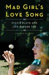 Mad Girl's Love Song: Sylvia Plath and Life Before Ted - Andrew Wilson