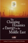 The Changing Dynamics of Energy in the Middle East [2 Volumes] - Anthony H. Cordesman, Khalid R. Al-Rodhan