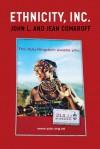 Ethnicity, Inc. - John L. Comaroff, Jean Comaroff