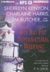 My Big Fat Supernatural Wedding - Sherrilyn Kenyon, Susan Krinard, Charlaine Harris, Jim Butcher