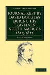 Journal Kept by David Douglas During His Travels in North America 1823 1827: Together with a Particular Description of Thirty-Three Species of American Oaks and Eighteen Species of Pinus - David Douglas