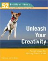 Unleash Your Creativity (52 Brilliant Ideas): Fresh Ideas for Having Fresh Ideas - Rob Bevan
