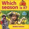 Which Season Is It? - Bobbie Kalman