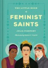 The Little Book of Feminist Saints - Manjitt Thapp, Julia Pierpont