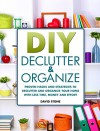 DIY Declutter and Organize: Proven Hacks and Strategies to Declutter and Organize Your Home with Less Time, Money and Effort - David Stone