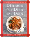 Dinners in a Dish or a Dash: 275 Easy One-Dish Meals plus Tons of Time-Saving Tips - Jean Anderson