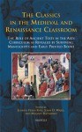 The Classics in the Medieval and Renaissance Classroom: The Role of Ancient Texts in the Arts Curriculum as Revealed by Surviving Manuscripts and Early Printed Books - Melanie Heyworth, John O. Ward
