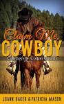 Claim Me, Cowboy (A BBW Western Romance) (Cowboys of Colton County Book 2) - Joann Baker, Patricia Mason