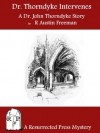 Dr. Thorndyke Intervenes: A Dr. John Thorndyke Story [Annotated] - R. Austin Freeman