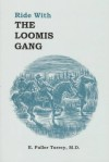 Ride With the Loomis Gang - E. Fuller Torrey