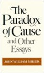 The Paradox of Cause and Other Essays - John W. Miller