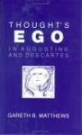 Thought's Ego In Augustine And Descartes - Gareth B. Matthews
