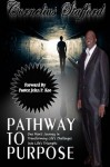 Pathway To Purpose: One Man's Journey In Transforming Life's Challenges Into Life's Triumphs - Mr. Cornelius Stafford, Mrs. Mae D Jones, John P. Kee, Larry Williams