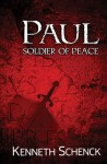 Paul--Soldier of Peace - Kenneth Schenck