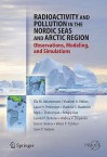 Radioactivity and Pollution in the Nordic Seas and Arctic: Observations, Modeling, and Simulations - Ola M. Johannessen, Vladimir A. Volkov, Lasse H. Pettersson