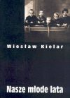Nasze młode lata - Wiesław Kielar