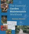 The Essential Garden Maintenance Workbook - Rosemary Alexander