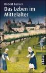 Das Leben Im Mittelalter - Robert Fossier, Michael Bayer, Enrico Heinemann, Reiner Pfleiderer
