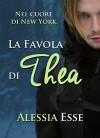 La favola di Thea (Nel cuore di New York) - Alessia Esse