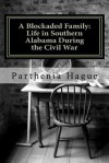 A Blockaded Family: Life in Southern Alabama During the Civil War: Elemental Historic Preparedness Collection - Parthenia Hague, Cheryl Chamlies