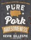 Pure Pork Awesomeness: Totally Cookable Recipes from Around the World - Kevin Gillespie, David Joachim