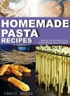Homemade Pasta Recipes: Making homemade pasta is shockingly easy to make! - Craig Smith