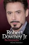 Robert Downey Jr: The Biography - Martin Howden