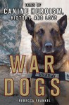 War Dogs: Tales of Canine Heroism, History, and Love - Rebecca Frankel