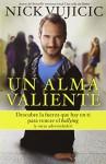 Un alma valiente. Tu puedes superar el bullying (y otras cosas que te limitan) (Spanish Edition) - Nick Vujicic