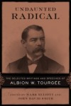 Undaunted Radical: The Selected Writings and Speeches of Albion W. Tourgee - Albion Winegar Tourgée, John David Smith