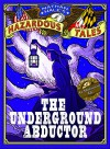 Nathan Hale's Hazardous Tales: The Underground Abductor (An Abolitionist Tale) - Nathan Hale