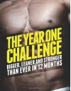 The Year 1 Challenge: Bigger, Leaner, and Stronger Than Ever in 12 Months - Michael Matthews