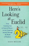 Here's Looking at Euclid: From Counting Ants to Games of Chance - An Awe-Inspiring Journey Through the World of Numbers - Alex Bellos