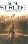 The Sunrise Lands (Emberverse Series #4) - S.M. Stirling
