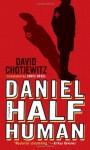 Daniel Half Human: And the Good Nazi - David Chotjewitz, Doris Orgel