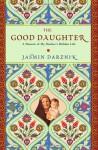 The Good Daughter: A Memoir of My Mother's Hidden Life - Jasmin Darznik