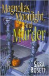 Magnolias, Moonlight, and Murder - Sara Rosett