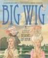 Big Wig: A Little History of Hair - Kathleen Krull, Peter Malone
