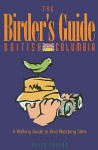 The Birder's Guide: British Columbia: A Walking Guide to Bird Watching Sites - Keith Taylor
