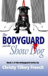 The Bodyguard and the Show Dog - Christy Tillery French