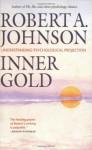 Inner Gold: Understanding Psychological Projection - Robert A. Johnson