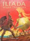 Iliada. Wojna trojańska - Homer