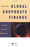 Global Corporate Finance: Text and Cases - Suk H. Kim, Seung H. Kim, Kenneth A. Kim