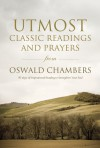 Utmost: Classic Readings and Prayers from Oswald Chambers - Oswald Chambers