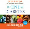 The End of Diabetes: The Eat to Live Plan to Prevent and Reverse Diabetes (Audio) - Joel Fuhrman