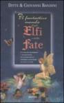 Il fantastico mondo degli Elfi e delle Fate - Ditte e Giovanni Bandini, Anna Carbone