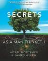 The Secrets of As A Man Thinketh - Adam Mortimer, James Allen