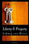 Liberty And Property - Ludwig von Mises