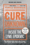 Cure Unknown: Inside the Lyme Epidemic - Pamela Weintraub