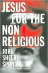Jesus for the Non-Religious - John Shelby Spong